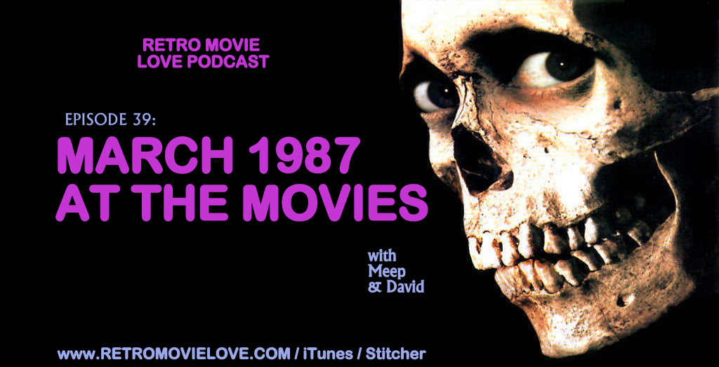 retro movie love podcast episode 39 march 1987 at the movies